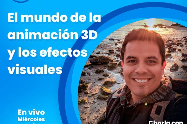 Edson Bonilla nos platica de la animación 3D y los efectos visuales