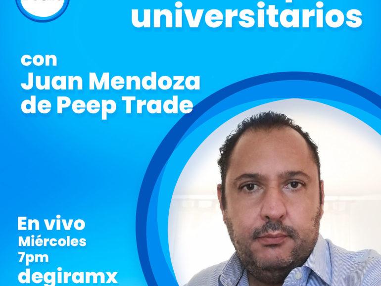 Finanzas para universitarios con Juan Mendoza de Peep Trade. Segunda Parte