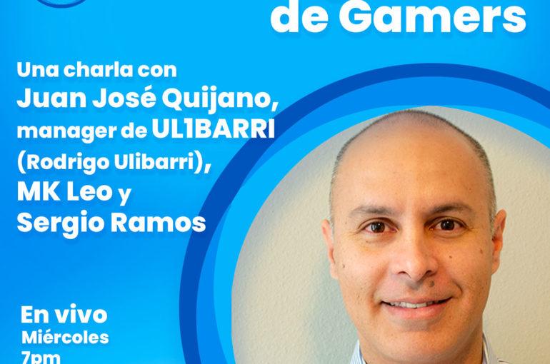 Managment de gamers. Una charla con Juan José Quijano, manager de UL1BARRI (Rodrigo Ulibarri), MK Leo y Sergio Ramos.